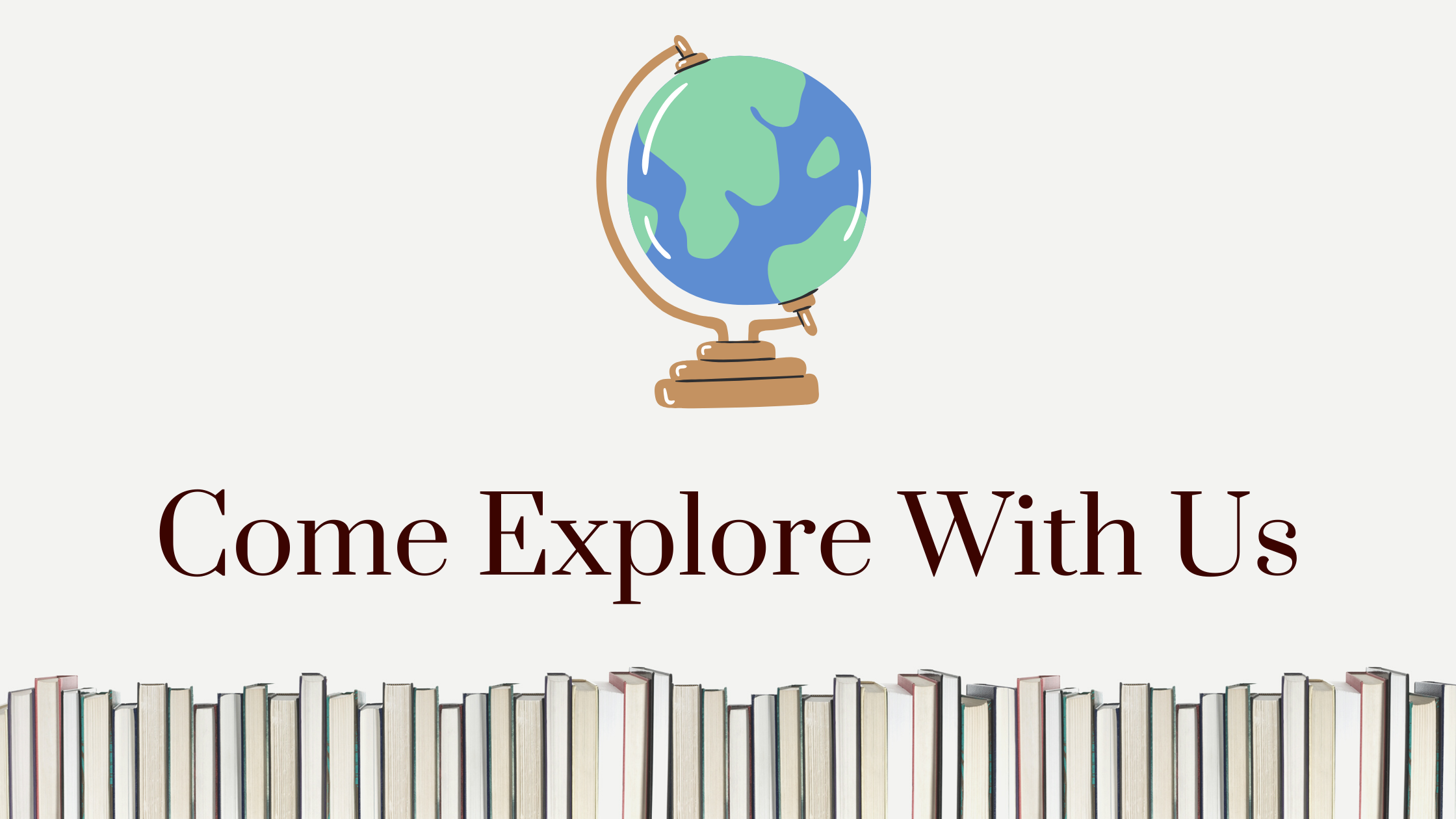 Come Explore with us, with books, and a globe